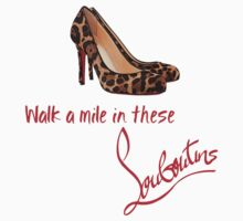 Walk A Mile In These Louboutins by Ericelizo