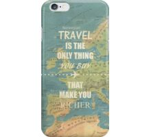 Travel is the only thing you buy that make you richer iPhone Case/Skin