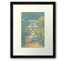 Travel is the only thing you buy that make you richer Framed Print