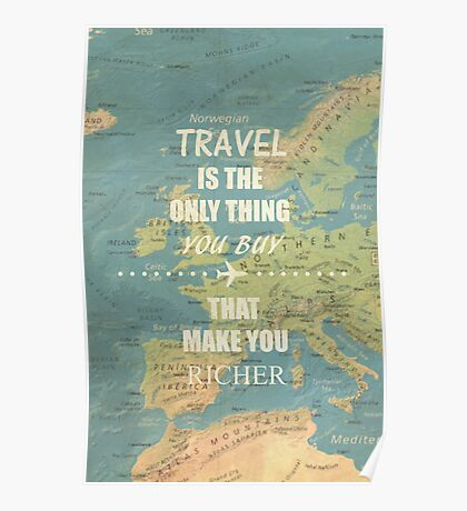 Travel is the only thing you buy that make you richer Poster