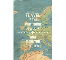 Travel is the only thing you buy that make you richer Photographic Print