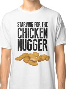Starving for the chicken nugger - Black text Classic T-Shirt