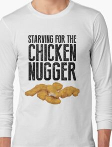 Starving for the chicken nugger - Black text Long Sleeve T-Shirt
