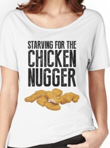 Starving for the chicken nugger - Black text Women's Relaxed Fit T-Shirt