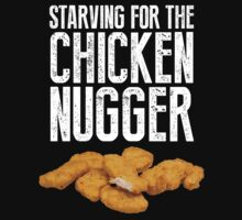 Starving for the chicken nugger - White text by Purplefridge