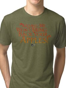 """Killing me won't bring back your apples!"" Tri-blend T-Shirt"