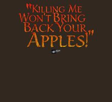 """Killing me won't bring back your apples!"" T-Shirt"