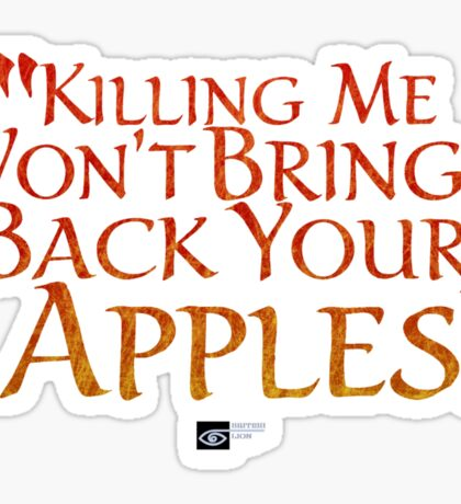 """Killing me won't bring back your apples!"" Sticker"