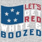 Lets Get Red White And Boozed by Look Human