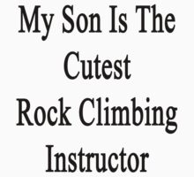My Son Is The Cutest Rock Climbing Instructor  by supernova23