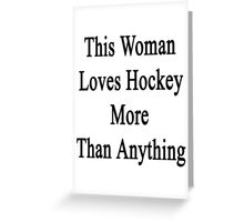 This Woman Loves Hockey More Than Anything  Greeting Card