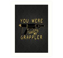You were coveting my grappler! Art Print