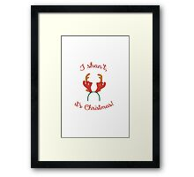 I shan't, it's Christmas! Framed Print