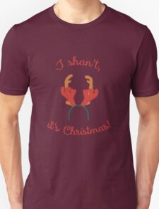 I shan't, it's Christmas! Unisex T-Shirt