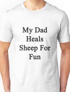 My Dad Heals Sheep For Fun  Unisex T-Shirt