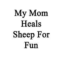 My Mom Heals Sheep For Fun  Photographic Print