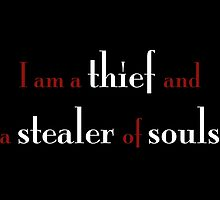 I Am a Thief and a Stealer of Souls by kingamongknight
