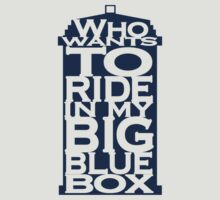Who wants to ride in my Big Blue Box? by TooMuchTV