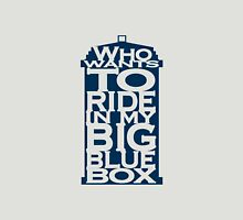 Who wants to ride in my Big Blue Box? Unisex T-Shirt