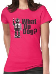 What Up Dog? (B&W Print) Womens Fitted T-Shirt
