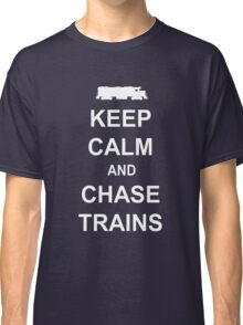 Keep Calm and Chase Trains Classic T-Shirt
