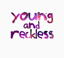 Young and Reckless. Unisex T-Shirt