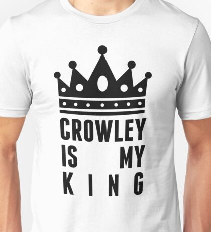 Crowley is my king Unisex T-Shirt