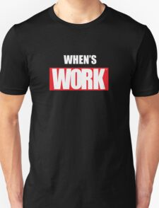 When's Work T-Shirt