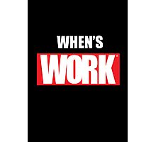 When's Work Photographic Print