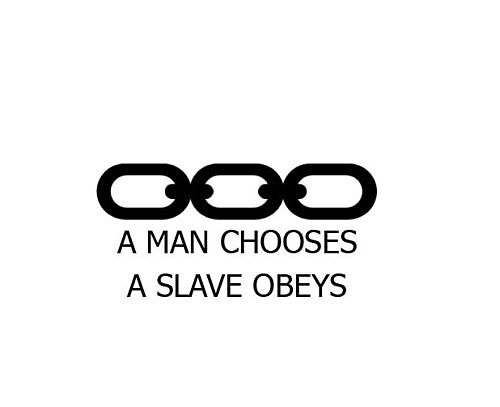 A man chooses A slave obeys by bensaunt