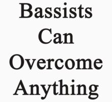 Bassists Can Overcome Anything  by supernova23