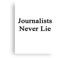 Journalists Never Lie  Canvas Print