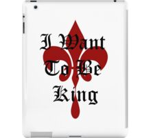 I Want To Be King iPad Case/Skin