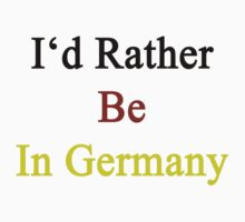 I'd Rather Be In Germany  by supernova23