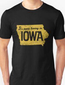 It's More Boring In Iowa Unisex T-Shirt