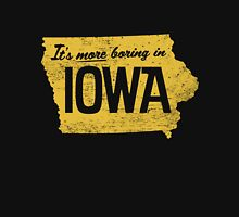 It's More Boring In Iowa Unisex T-Shirt