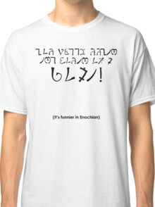 'It's Funnier in Enochian' Classic T-Shirt