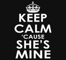 KEEP CALM 'CAUSE SHE'S MINE T-Shirt