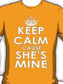 KEEP CALM 'CAUSE SHE'S MINE T-Shirt