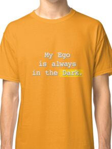 My Ego is always in the Dark - (White edit.) Classic T-Shirt