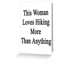 This Woman Loves Hiking More Than Anything  Greeting Card