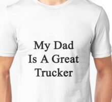 My Dad Is A Great Trucker  Unisex T-Shirt