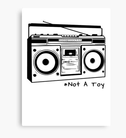 A Boombox Is Not A Toy Canvas Print