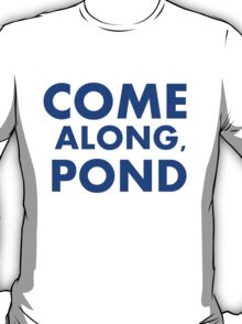 Come alond, Pond T-Shirt