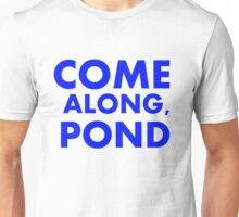 Come alond, Pond Unisex T-Shirt