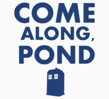 Come alond, Pond (With TARDIS)  by ShireLocked