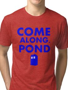 Come alond, Pond (With TARDIS)  Tri-blend T-Shirt