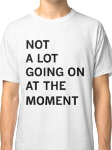 Taylor Swift - Not a Lot Going On at the Moment Classic T-Shirt