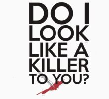 Do I Look Like A Killer To You? by piecesofrie