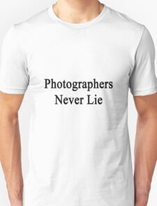 Photographers Never Lie  Unisex T-Shirt